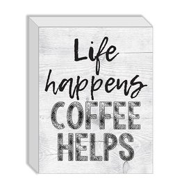 TCE Life Happens Coffee Helps  Sign