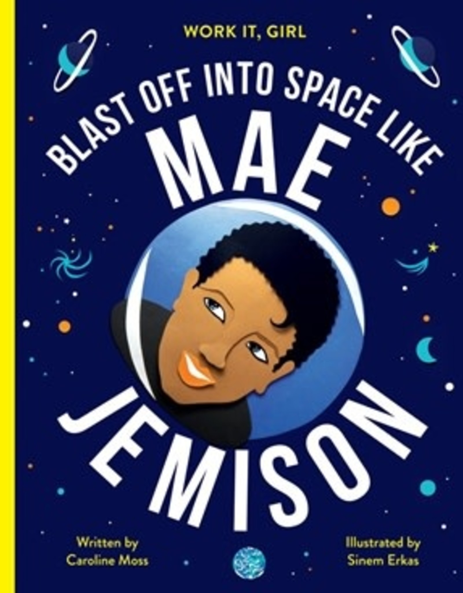 Work it Girl: Mae Jemison: Blast Off Into Space Like by Caroline Moss and  Sinem Erkas