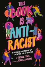 This Book is Anti-Racist: 20 Lessons on How to Wake Up, Take Action and Do the Work