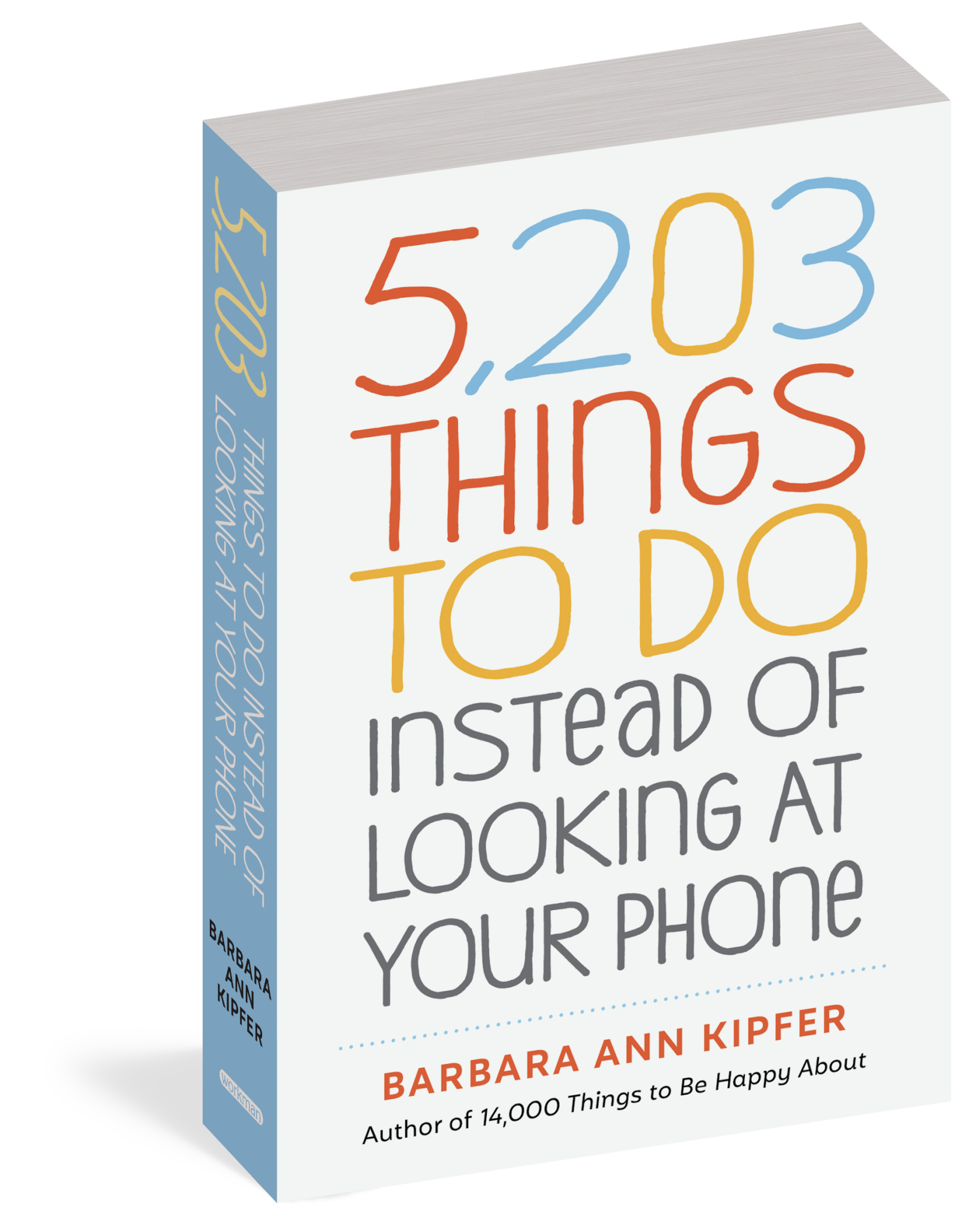 5,203 Things to Do Instead of Looking at Your Phone by Barbara Ann Kipfer