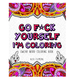 Alex Fleming Colouring Book for Adults, Go F*ck Yourself, I'm Coloring