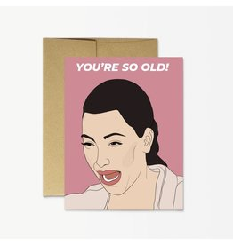 Party Mountain Paper Co Kim You're So Old Card