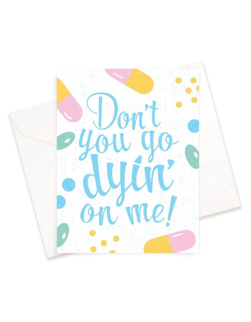 Saucy Face Studio Don't go dying on me Card