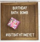 Is It Bath Time Yet? Birthday Bath Bomb