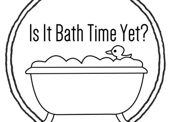 Is It Bath Time Yet?