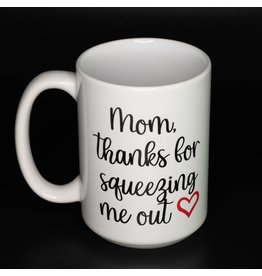 Cultured Coast Thanks for Squeezing Me Out 15oz Mug
