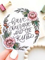 Elyse Breanne Design Have Courage And Be Kind Sticker