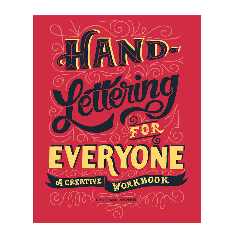 Hand Lettering For Everyone: a Creative Workbook