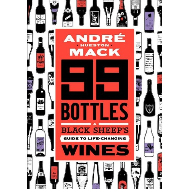 "99 Bottles ""A Black Sheep's Guide to Life-Changing Wines"" by Andre Mack"
