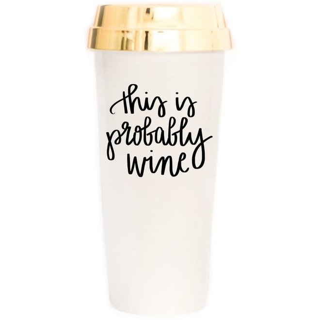 This is Probably Wine Travel Mug with Gold Lid