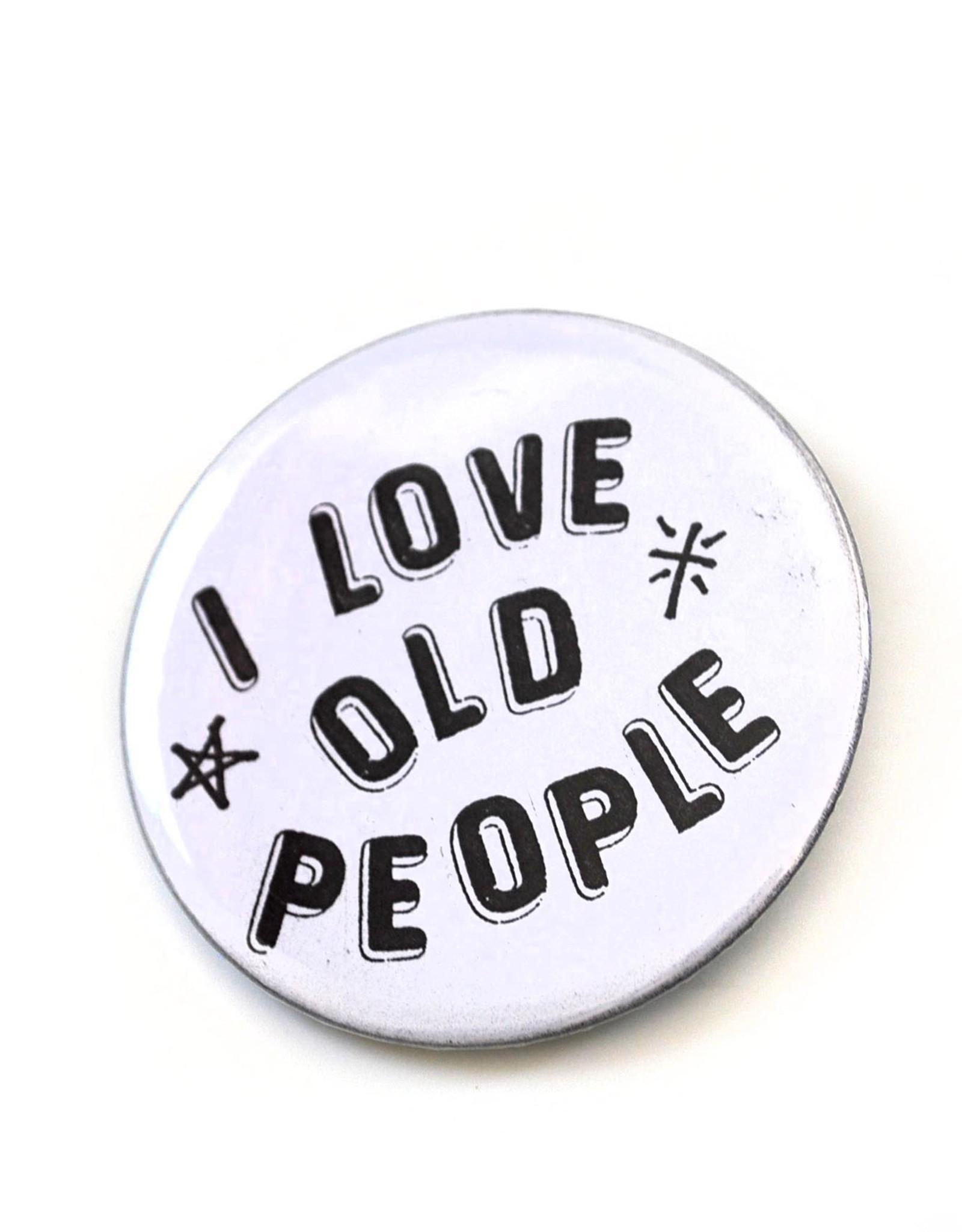 Julia Arredondo I Love Old People Pinback Button by Julia Arredondo