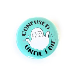"Sophie Quillec ""Confused until I die"" button by Sophie Quillec"