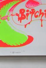 Bitchin' screenprint, JJ McLuckie