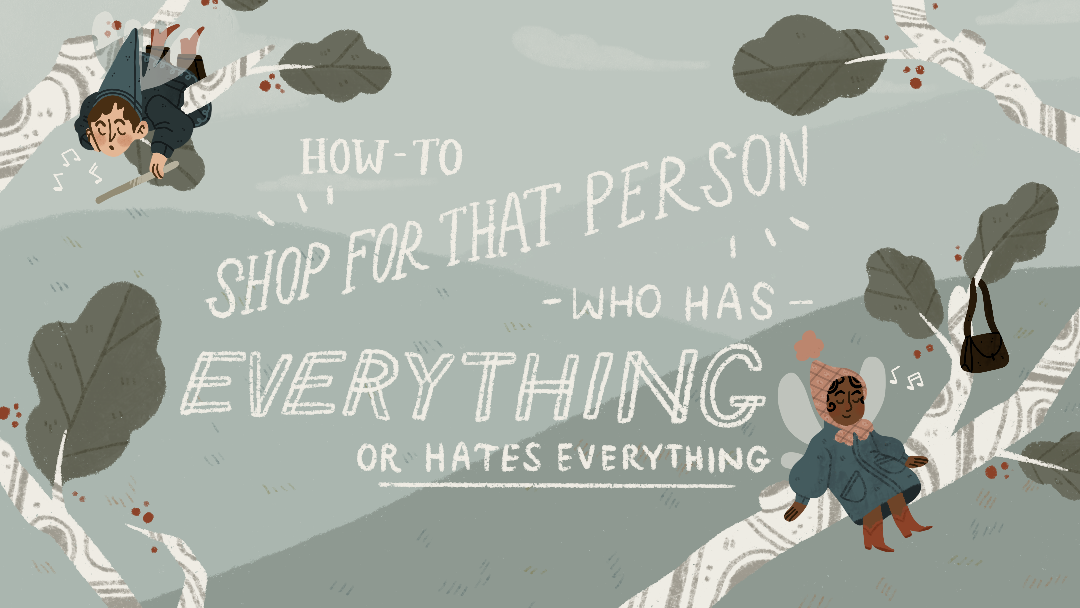 How-To Shop For That Person Who Has Everything Or Hates Everything