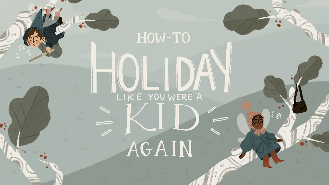 How-To Holiday Like You Were A Kid Again