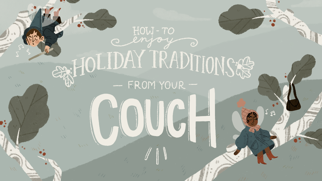 How-To Enjoy Holiday Traditions From Your Couch