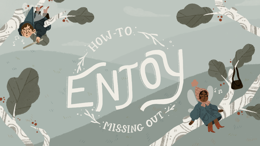 How-To Enjoy Missing Out
