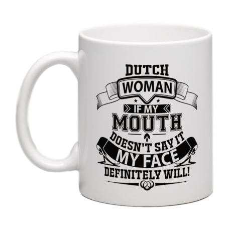 Dutch Woman If My Mouth Doesn't Say It My Face Definitely Will Mug