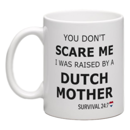 YOU DON'T SCARE ME I WAS RAISED BY A DUTCH MOTHER