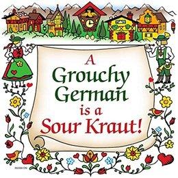 A Grouchy German is a Sour Kraut!
