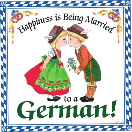 Happiness Is Being Married To A German!