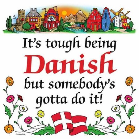 It's Tough Being Danish But Somebody's Gotta Do It!