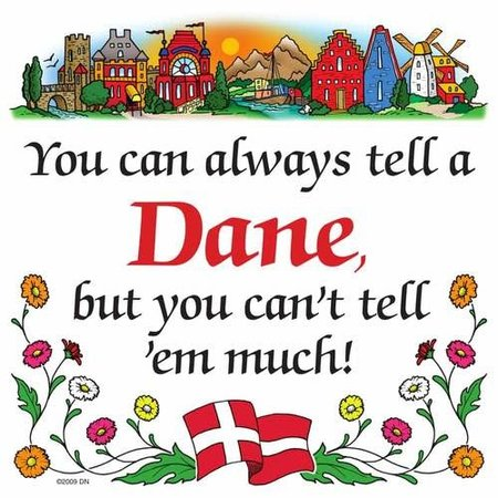 You can always tell a Dane, but you can't tell 'em much!