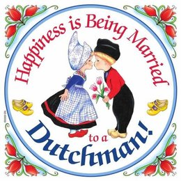 Happiness Is Being Married To A Dutchman