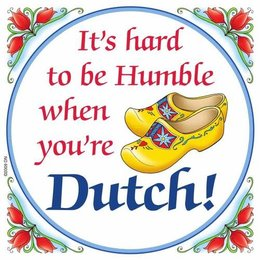 It's Hard To Be Humble When You're Dutch