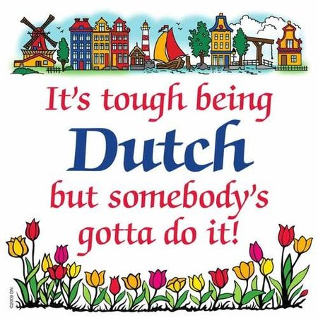 It's Tough Being Dutch But Somebody's Gotta Do It