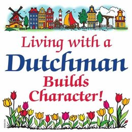 Living With A Dutchman Builds Character