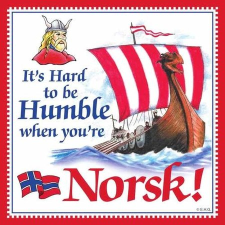 It's Hard To Be Humble When You're Norsk!