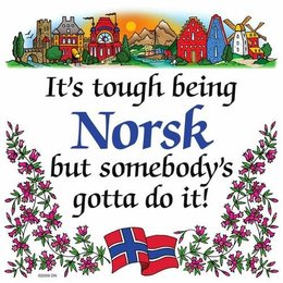 It's Tough Being Norsk But Somebody's Gotta Do It!