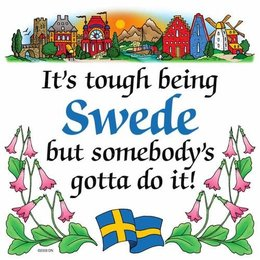 It's Tough Being Swedish But Somebody's Gotta Do It