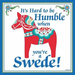 It's Hard to be Humble when you're a Swede!
