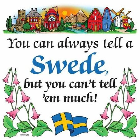 You Can Always Tell A Swede, But You Can't Tell 'Em Much!