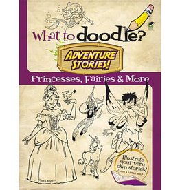 Dover Dover WHAT TO DOODLE? ADVENTURE STORIES: PRINCESSES