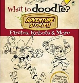Dover Dover  WHAT TO DOODLE? ADVENTURE STORIES: PIRATES, ROBOTS, & MORE