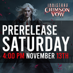 11/13 PRERELEASE - MTG Innistrad: Crimson Vow  - Saturday @ 4 PM