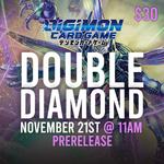 11/21 PRERELEASE - Digimon Set 6: Double Diamond - Sunday @ 11 AM