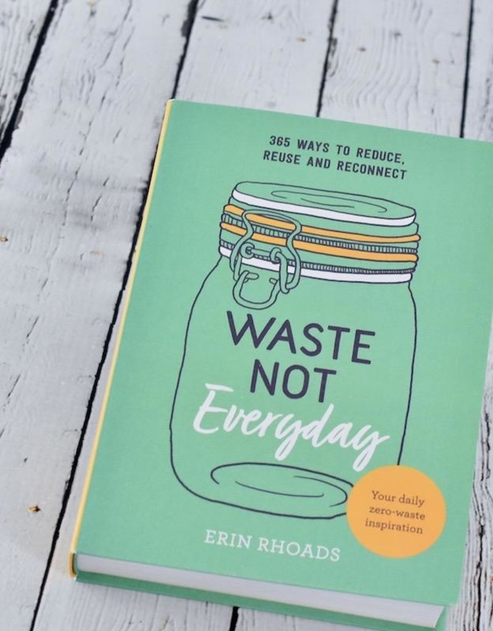 Waste Not Everyday Simple Zero-Waste Inspiration 365 Days a Year