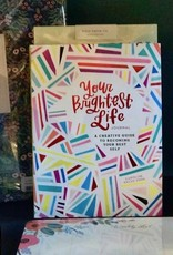 Your Brightest Life Journal A Creative Guide to Becoming Your Best Self