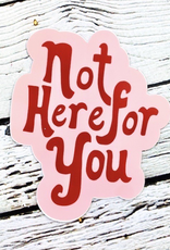 Not Here For You Sticker
