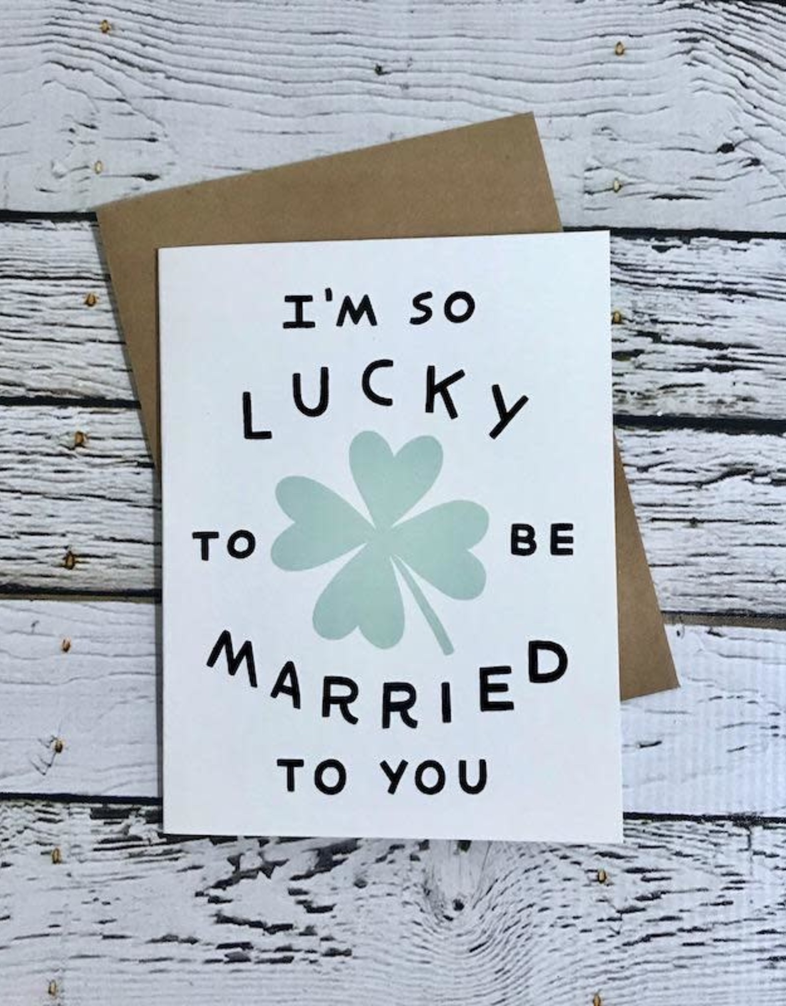Worthwhile Paper Lucky To Be Married To You Card