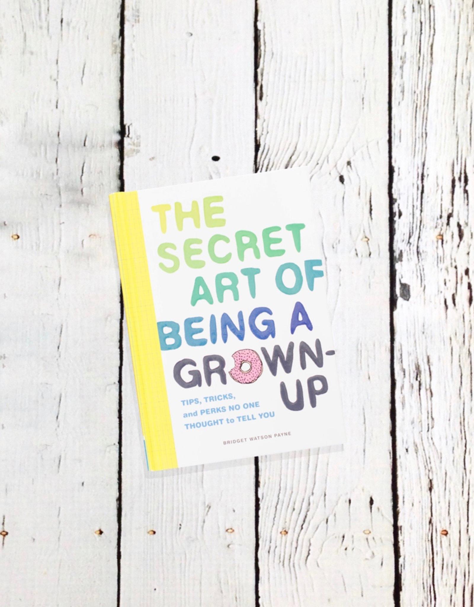 The Secret Art of Being a Grown Up