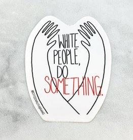White People Do Something Sticker
