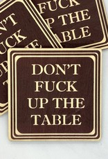 Don't Fuck Up The Table Wood Coaster