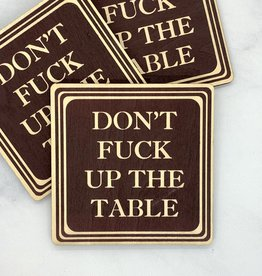 Torched Products Don't Fuck Up The Table Wood Coaster