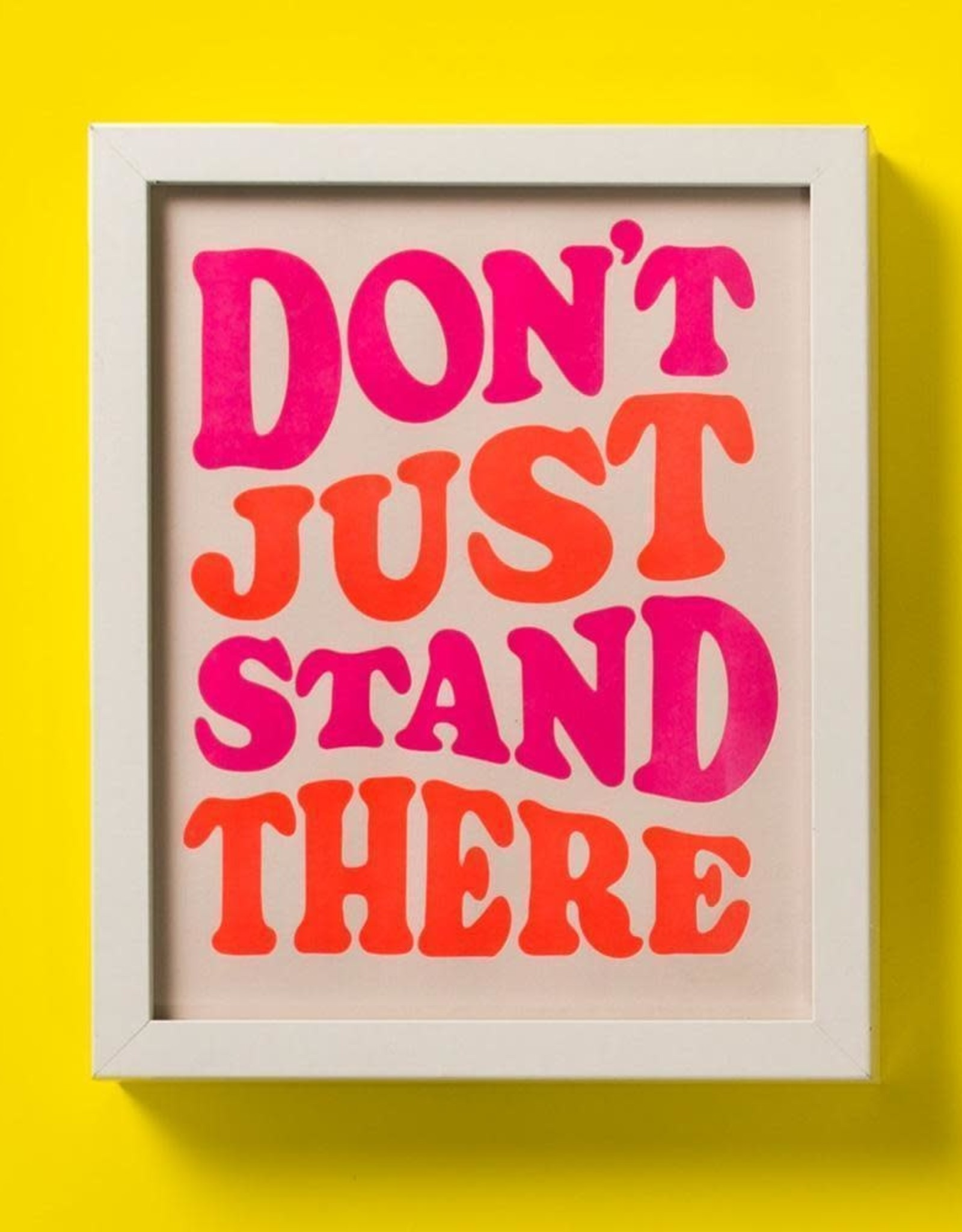 Here We Are Don't Just Stand There Print
