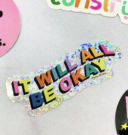 It Will All Be Okay Sticker